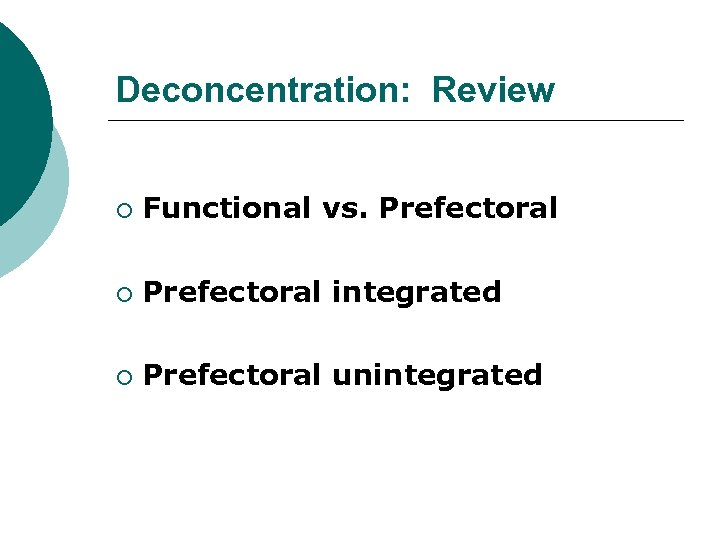 Deconcentration: Review ¡ Functional vs. Prefectoral ¡ Prefectoral integrated ¡ Prefectoral unintegrated