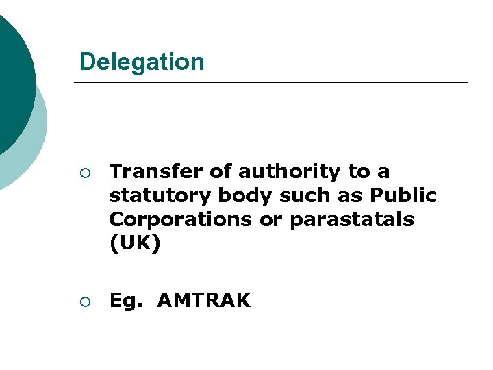 Delegation ¡ ¡ Transfer of authority to a statutory body such as Public Corporations