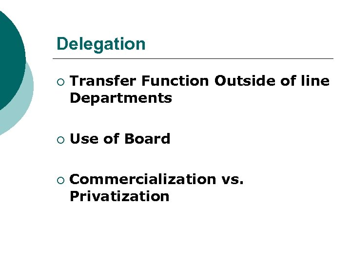 Delegation ¡ ¡ ¡ Transfer Function Outside of line Departments Use of Board Commercialization