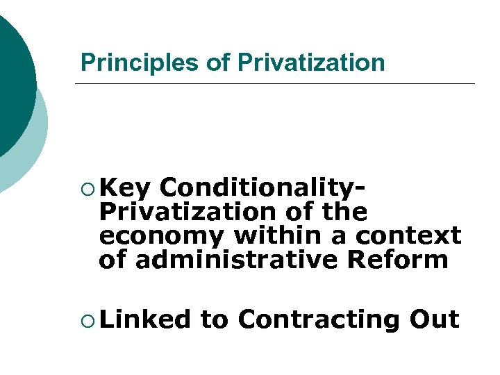 Principles of Privatization ¡ Key Conditionality. Privatization of the economy within a context of