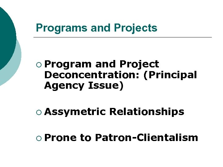 Programs and Projects ¡ Program and Project Deconcentration: (Principal Agency Issue) ¡ Assymetric ¡