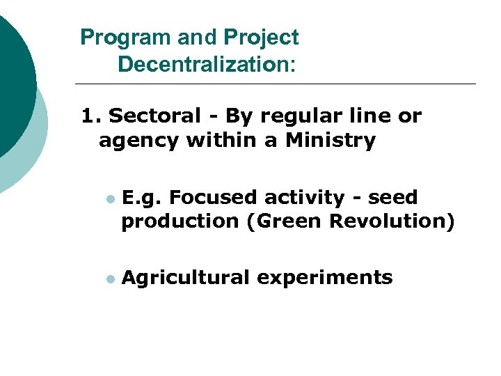 Program and Project Decentralization: 1. Sectoral - By regular line or agency within a