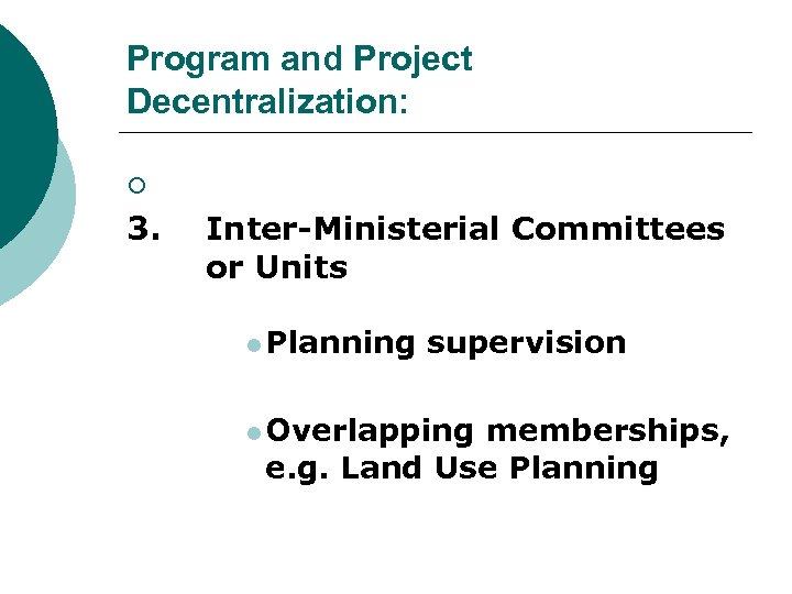 Program and Project Decentralization: ¡ 3. Inter-Ministerial Committees or Units l Planning supervision l