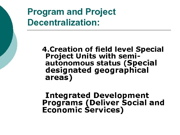 Program and Project Decentralization: 4. Creation of field level Special Project Units with semiautonomous