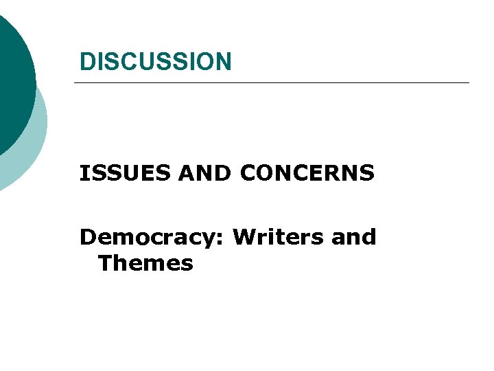 DISCUSSION ISSUES AND CONCERNS Democracy: Writers and Themes