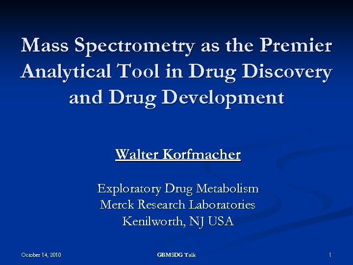 Mass Spectrometry as the Premier Analytical Tool in Drug Discovery and Drug Development Walter