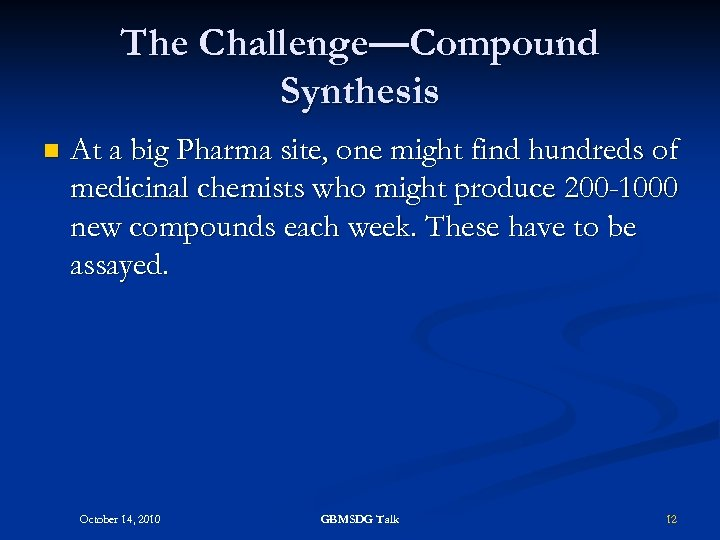 The Challenge—Compound Synthesis n At a big Pharma site, one might find hundreds of