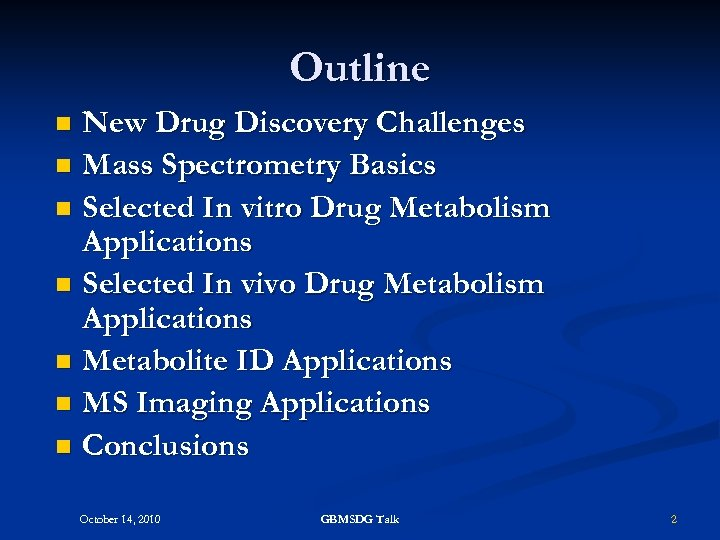 Outline New Drug Discovery Challenges n Mass Spectrometry Basics n Selected In vitro Drug