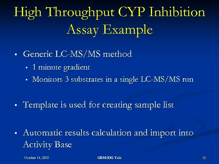 High Throughput CYP Inhibition Assay Example • Generic LC-MS/MS method • • 1 minute