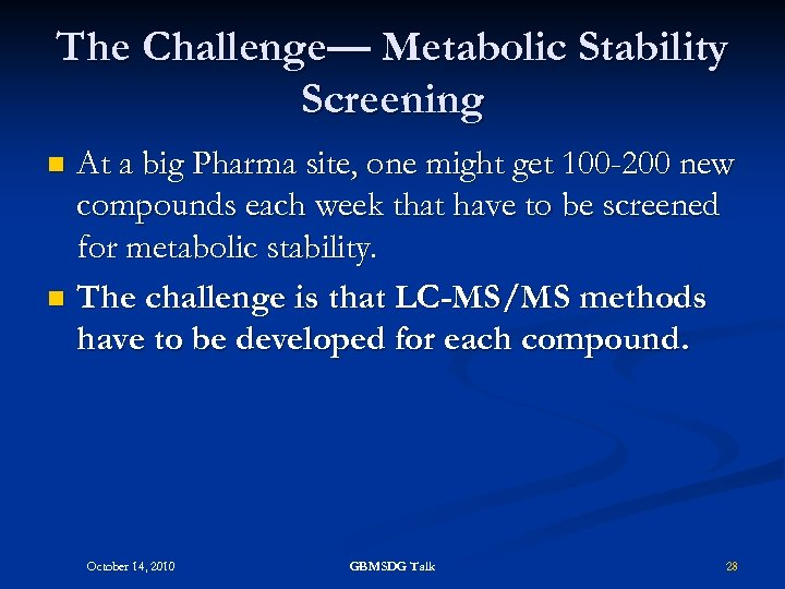 The Challenge— Metabolic Stability Screening At a big Pharma site, one might get 100