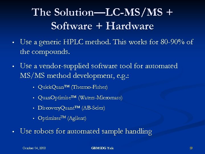 The Solution—LC-MS/MS + Software + Hardware • Use a generic HPLC method. This works