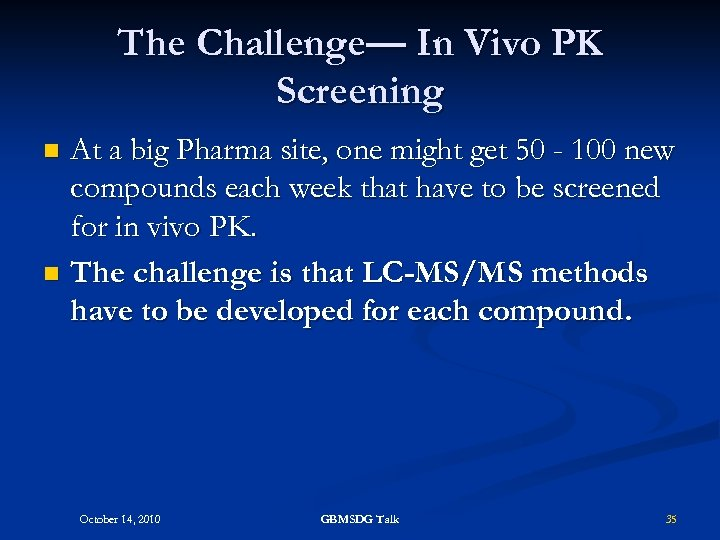 The Challenge— In Vivo PK Screening At a big Pharma site, one might get