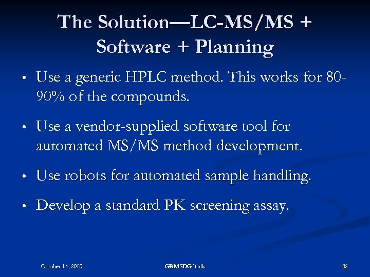 The Solution—LC-MS/MS + Software + Planning • Use a generic HPLC method. This works