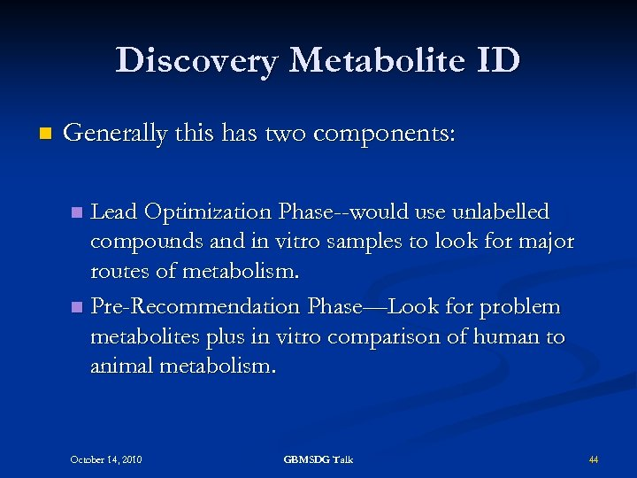 Discovery Metabolite ID n Generally this has two components: Lead Optimization Phase--would use unlabelled