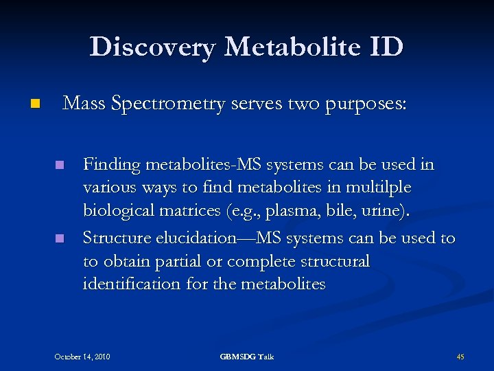 Discovery Metabolite ID n Mass Spectrometry serves two purposes: n n Finding metabolites-MS systems