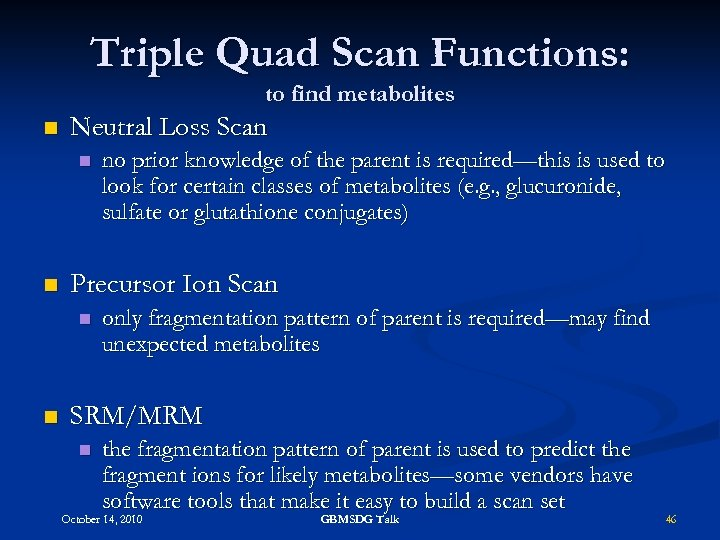 Triple Quad Scan Functions: to find metabolites n Neutral Loss Scan n n Precursor