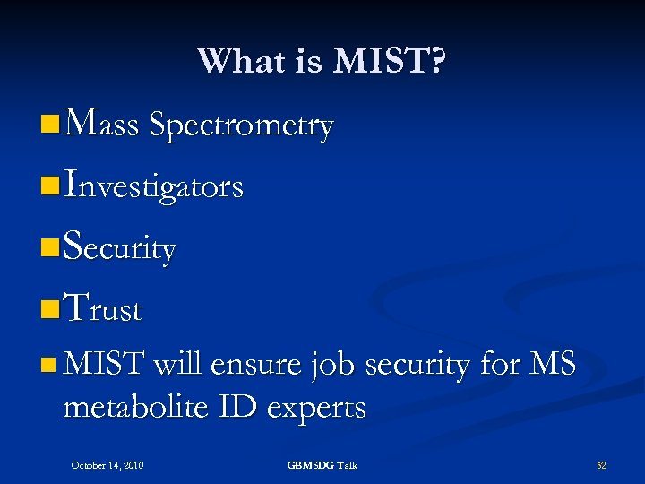 What is MIST? n Mass Spectrometry n Investigators n Security n Trust n MIST