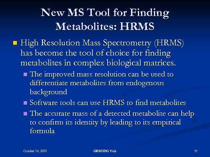 New MS Tool for Finding Metabolites: HRMS n High Resolution Mass Spectrometry (HRMS) has