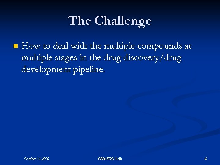 The Challenge n How to deal with the multiple compounds at multiple stages in