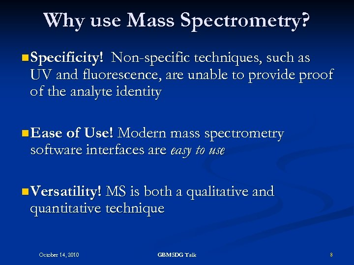 Why use Mass Spectrometry? n Specificity! Non-specific techniques, such as UV and fluorescence, are