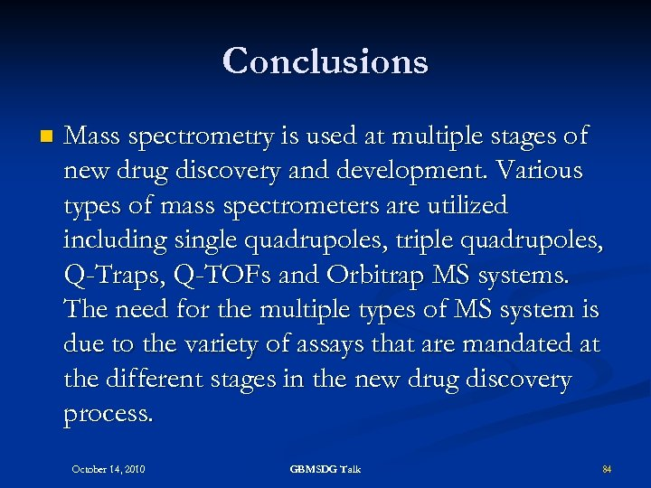 Conclusions n Mass spectrometry is used at multiple stages of new drug discovery and