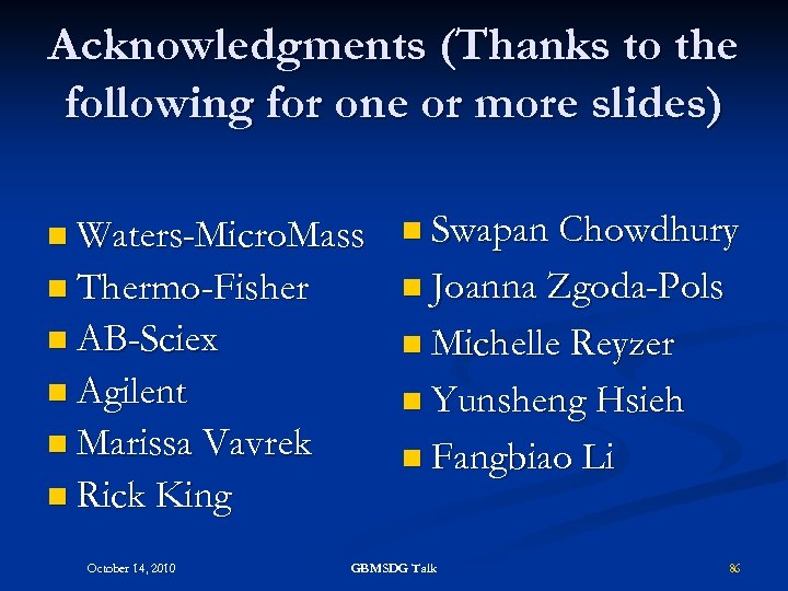 Acknowledgments (Thanks to the following for one or more slides) n Waters-Micro. Mass n