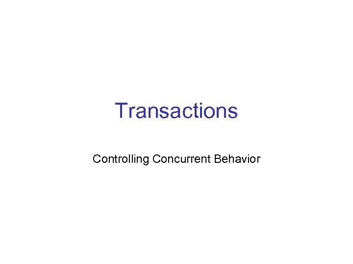 Transactions Controlling Concurrent Behavior