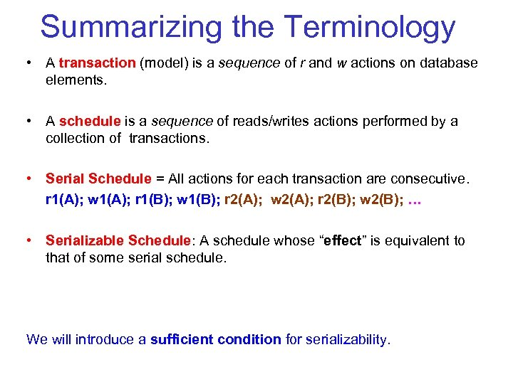 Summarizing the Terminology • A transaction (model) is a sequence of r and w