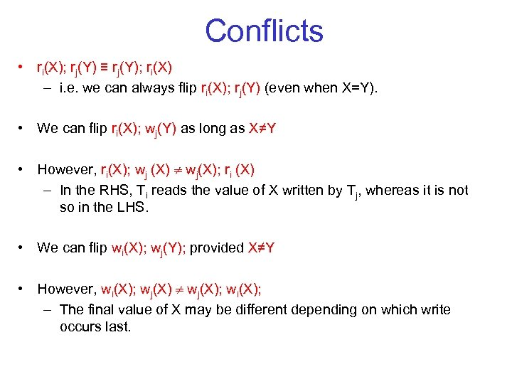 Conflicts • ri(X); rj(Y) ≡ rj(Y); ri(X) – i. e. we can always flip