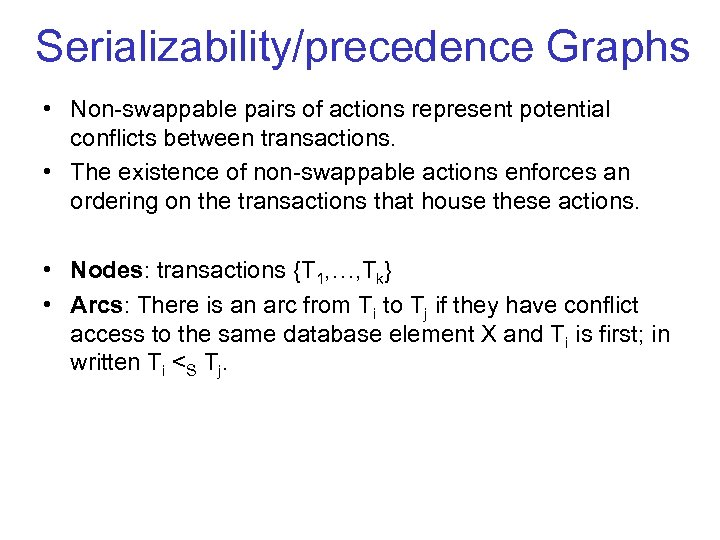 Serializability/precedence Graphs • Non swappable pairs of actions represent potential conflicts between transactions. •
