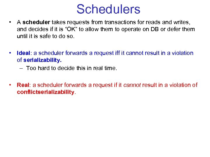 Schedulers • A scheduler takes requests from transactions for reads and writes, and decides