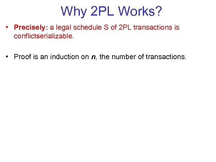 Why 2 PL Works? • Precisely: a legal schedule S of 2 PL transactions