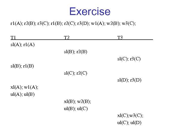 Exercise r 1(A); r 2(B); r 3(C); r 1(B); r 2(C); r 3(D); w