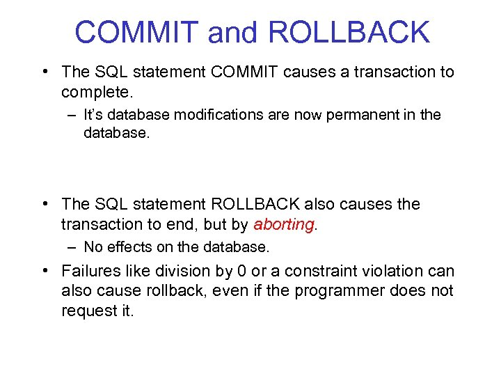 COMMIT and ROLLBACK • The SQL statement COMMIT causes a transaction to complete. –