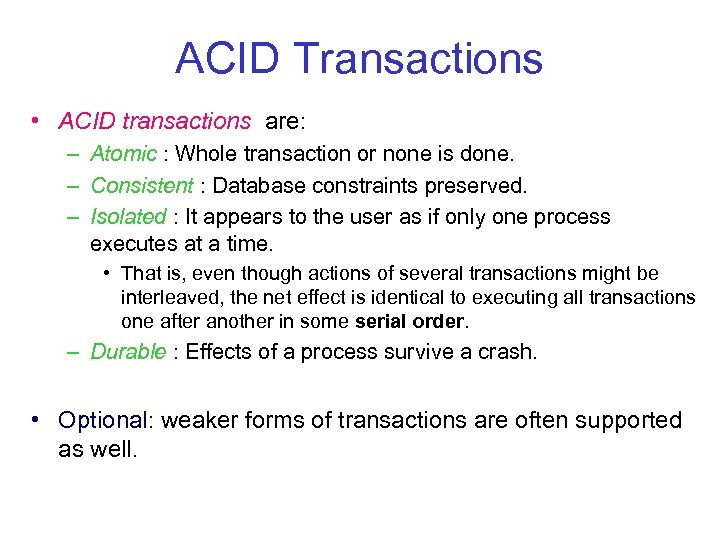 ACID Transactions • ACID transactions are: – Atomic : Whole transaction or none is
