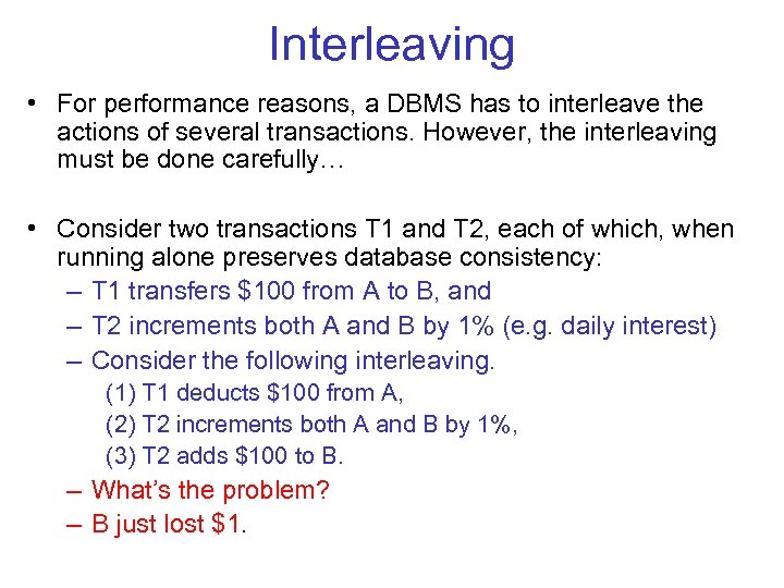 Interleaving • For performance reasons, a DBMS has to interleave the actions of several