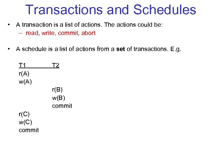 Transactions and Schedules • A transaction is a list of actions. The actions could