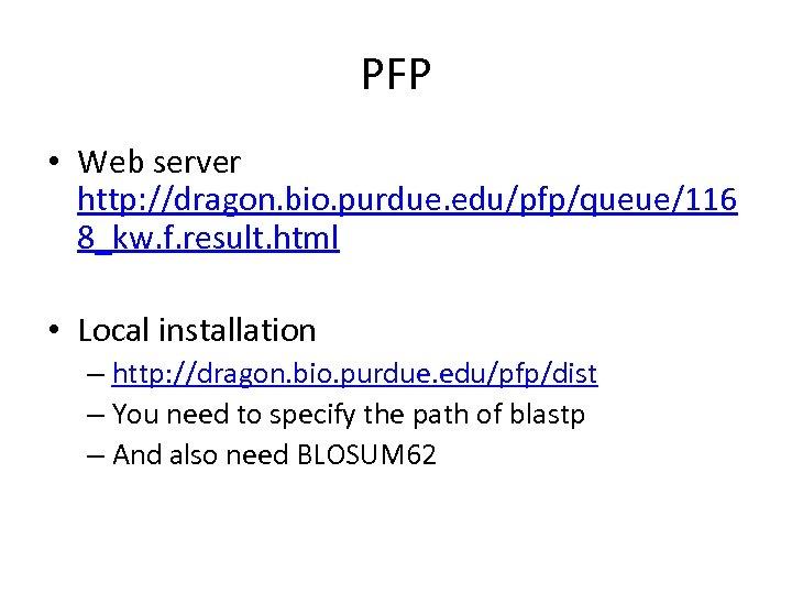 PFP • Web server http: //dragon. bio. purdue. edu/pfp/queue/116 8_kw. f. result. html •