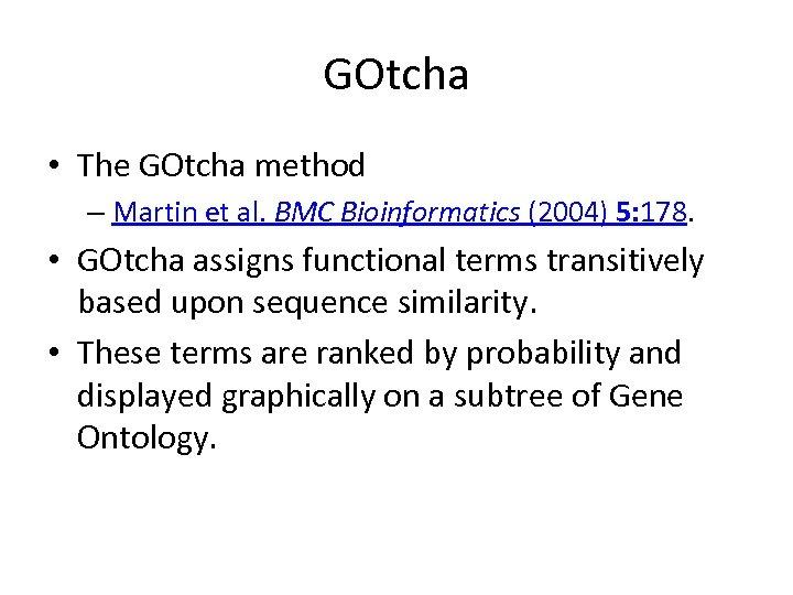 GOtcha • The GOtcha method – Martin et al. BMC Bioinformatics (2004) 5: 178.