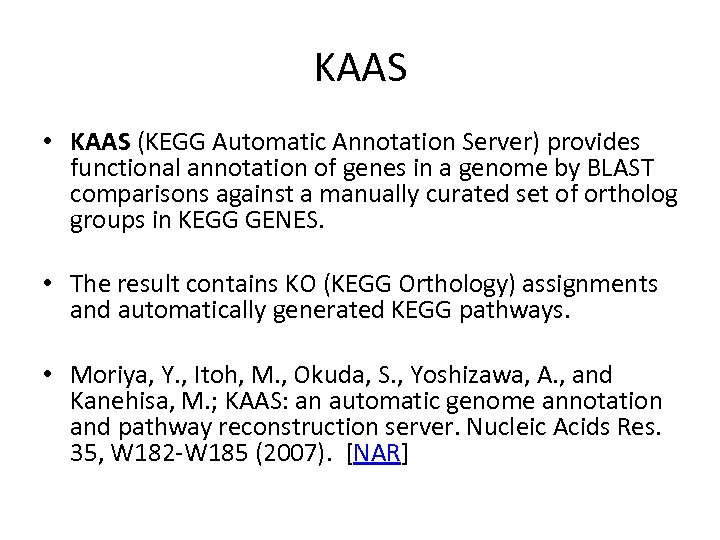 KAAS • KAAS (KEGG Automatic Annotation Server) provides functional annotation of genes in a
