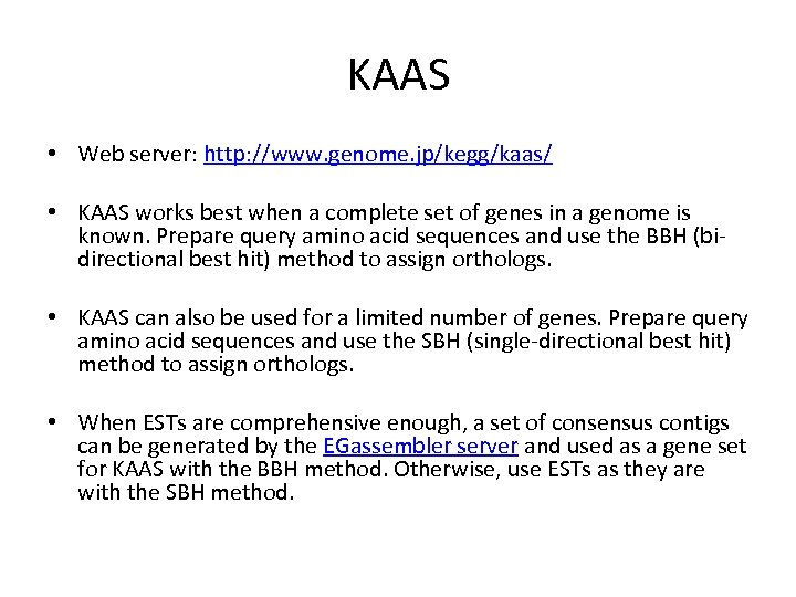 KAAS • Web server: http: //www. genome. jp/kegg/kaas/ • KAAS works best when a