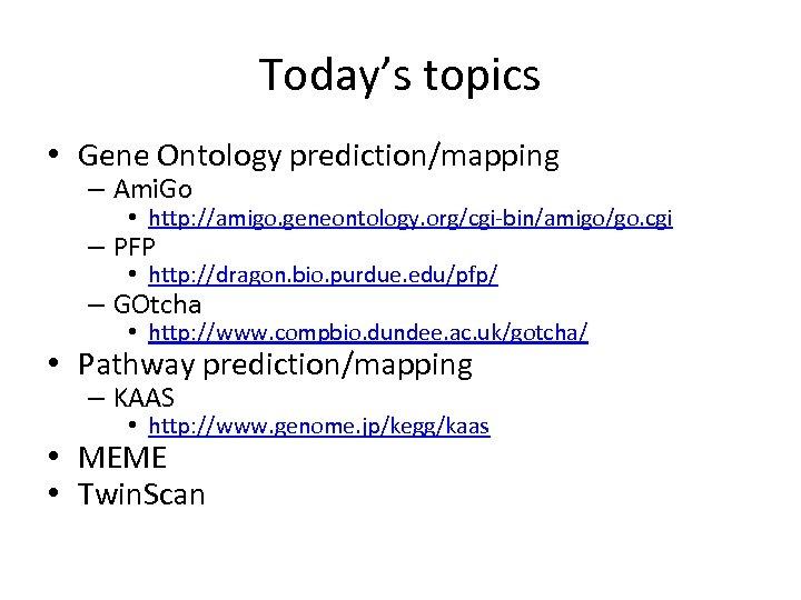 Today's topics • Gene Ontology prediction/mapping – Ami. Go • http: //amigo. geneontology. org/cgi-bin/amigo/go.