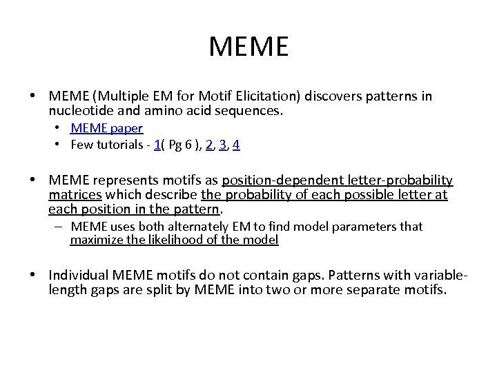 MEME • MEME (Multiple EM for Motif Elicitation) discovers patterns in nucleotide and amino