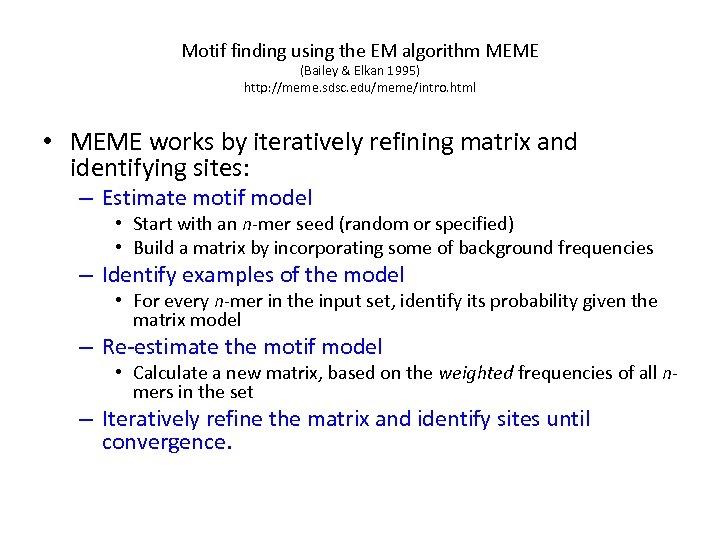 Motif finding using the EM algorithm MEME (Bailey & Elkan 1995) http: //meme. sdsc.