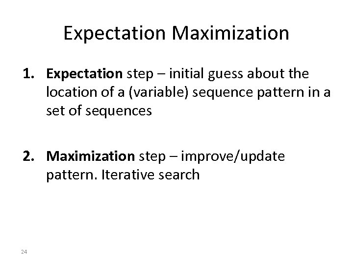 Expectation Maximization 1. Expectation step – initial guess about the location of a (variable)