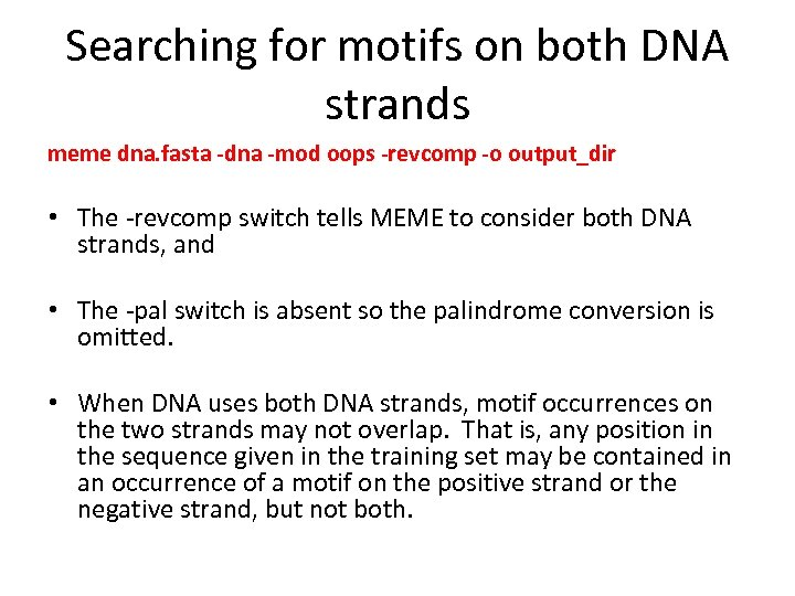 Searching for motifs on both DNA strands meme dna. fasta -dna -mod oops -revcomp