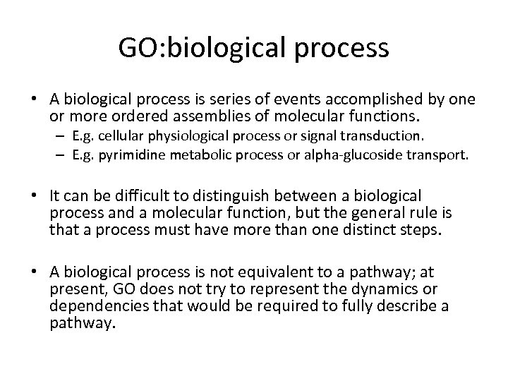 GO: biological process • A biological process is series of events accomplished by one