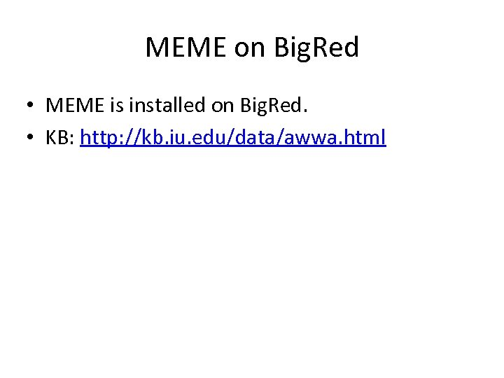 MEME on Big. Red • MEME is installed on Big. Red. • KB: http:
