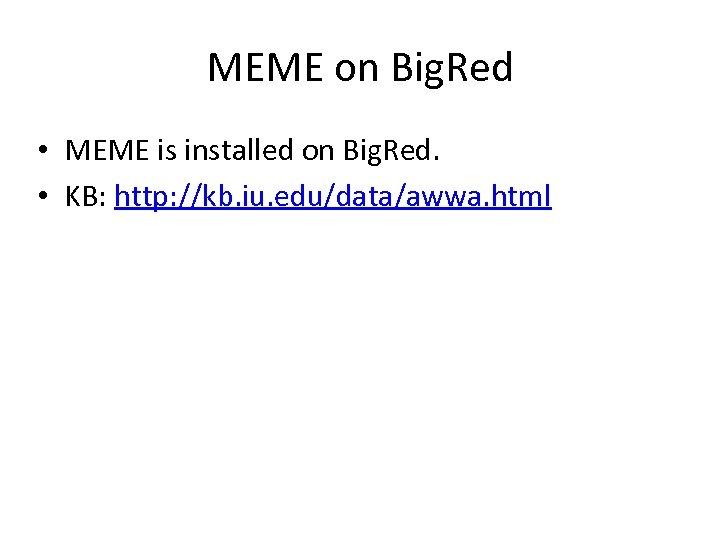 MEME on Big. Red • MEME is installed on Big. Red. • KB: http: