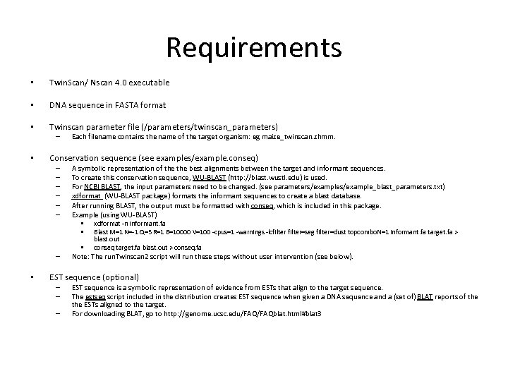 Requirements • Twin. Scan/ Nscan 4. 0 executable • DNA sequence in FASTA format